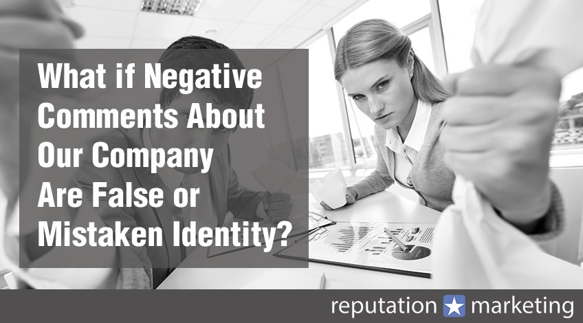 What if Negative Comments About Our Company Are False or Mistaken Identity?