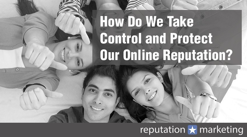 How Do We Take Control and Protect Our Online Reputation?
