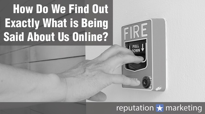 How Do We Find Out Exactly What is Being Said About Us Online?