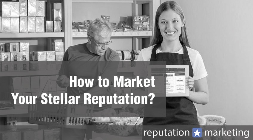 How to Market Your Stellar Reputation?