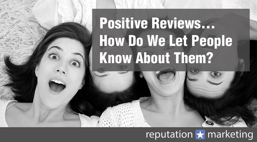 We Do Have Some Positive Reviews… How Do We Let People Know About Them?