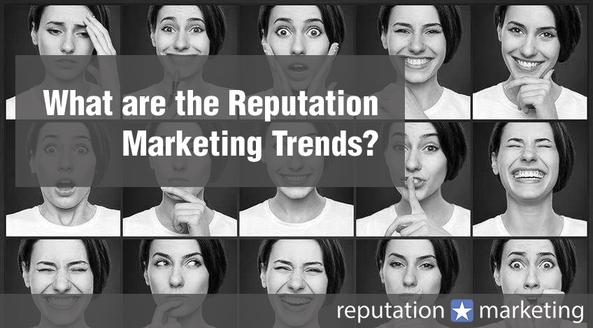 What are the Reputation Marketing Trends?