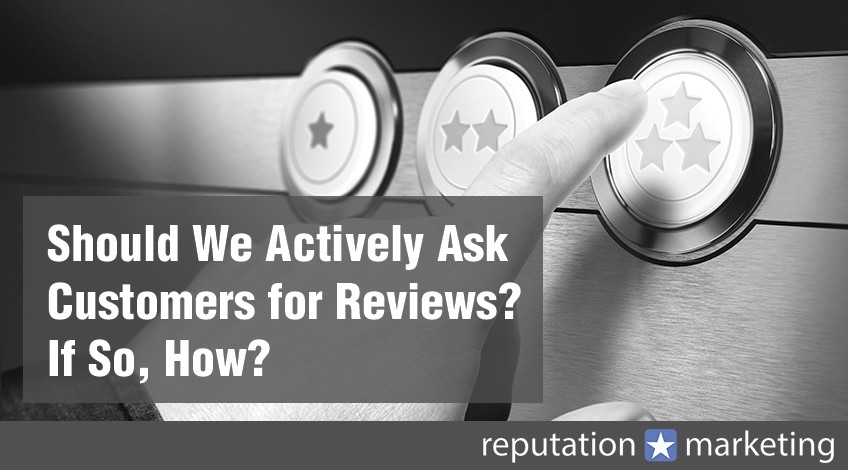 Should We Actively Ask Customers for Reviews? If So, How?