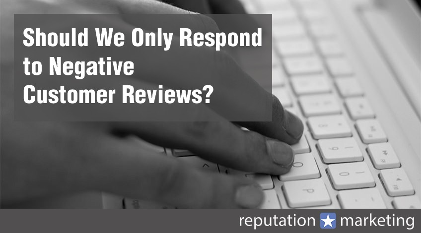 Should We Only Respond to Negative Customer Reviews?